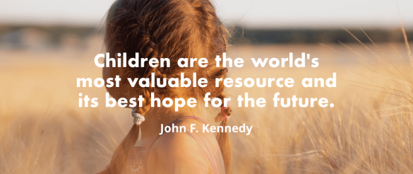 """Children are the world's most valuable resource and its best hope for the future."" - John F. Kennedy"