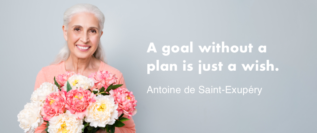 """End of life wishes. """"A goal without a plan is just a wish."""" - Antoine de Saint-Exupéry"""