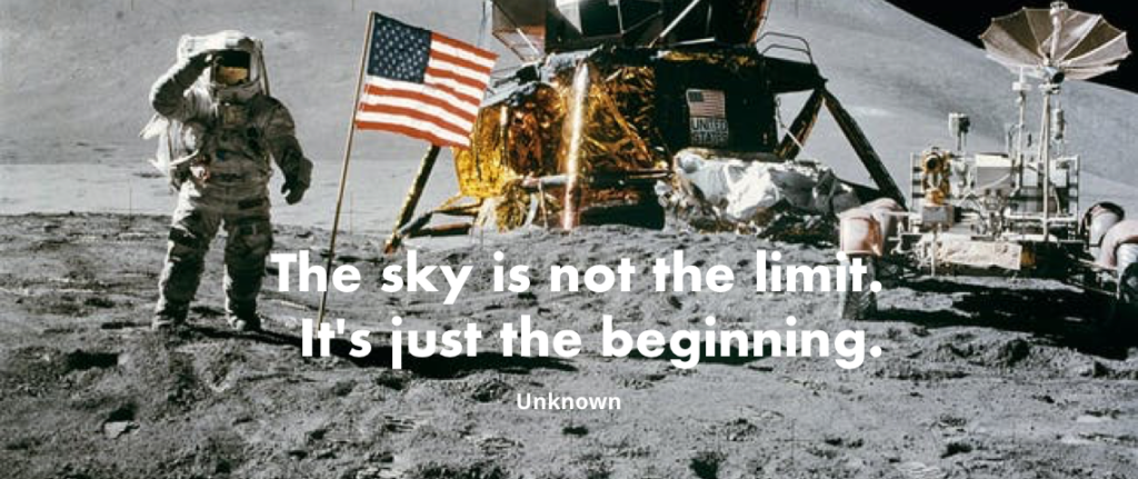 """""""The sky is not the limit. It's just the beginning."""" - Unknown"""