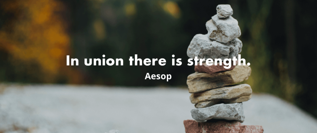 """In union there is strength."" - Aesop"