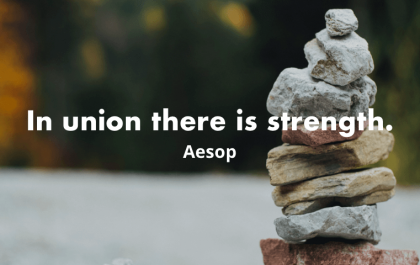 """""""In union there is strength."""" - Aesop"""